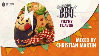 Dirtybird BBQ: Filthy Flavor Compilation (DJ Mix by Christian Martin)