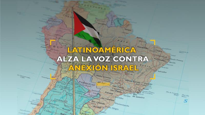Latinoamérica alza la voz contra anexión israelí