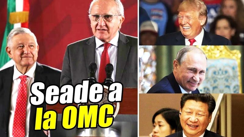 AMLO acuerda con EU China y Rusia impulsar a Jesús Seade a la OMC