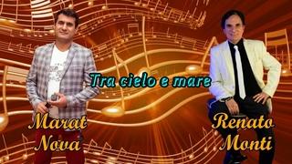 БОЛЬШАЯ ПРЕМЬЕРА нового русско-итальянского дуэта Marat Nova ft. Renato Monti - Tra cielo e mare