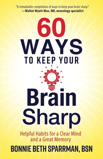 60 Ways to Keep Your Brain Sharp Helpful Habits for a Clear Mind and a Great Memory