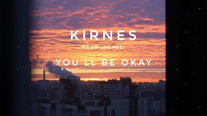 KIRNES You'll Be Okay Prod by FKZI