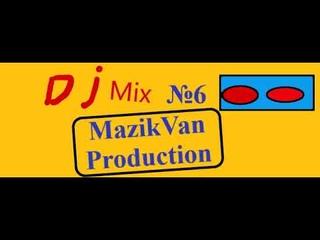 DJ MIX №6   MAZIKVAN