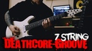 7 STRING DEATHCORE-GROOVE