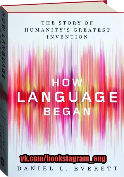 How Language Began by Daniel L