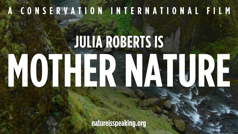 Nature Is Speaking – Julia Roberts is Mother Nature   Conservation International (CI)