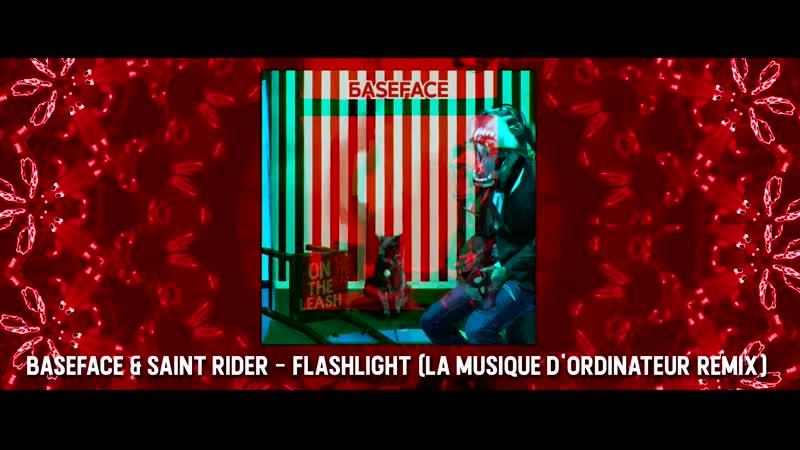 BaseFace Saint Rider - Flashlight (La Musique D´Ordinateur Remix)