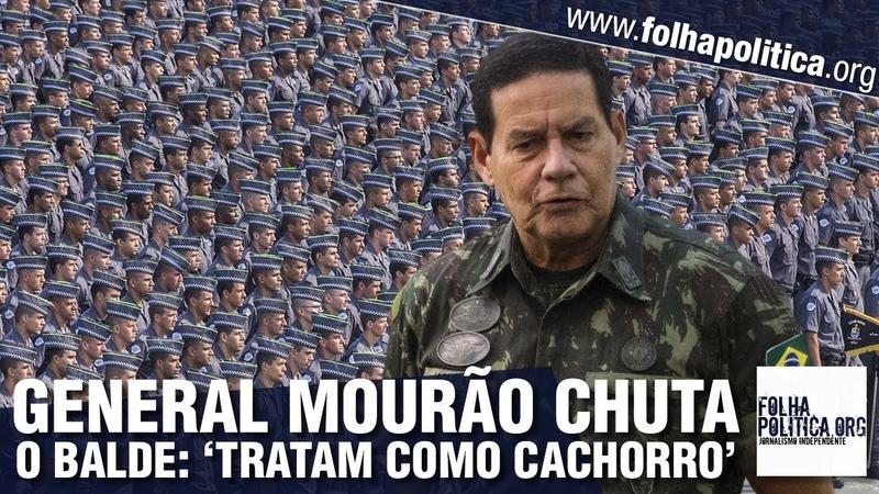 General Mourão chuta o balde sobre falhas na legislação brasileira 'Tratam policial como cachorro'