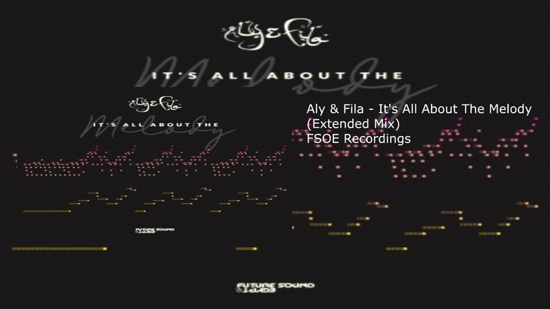 Aly Fila It's All About The Melody Extended Mix