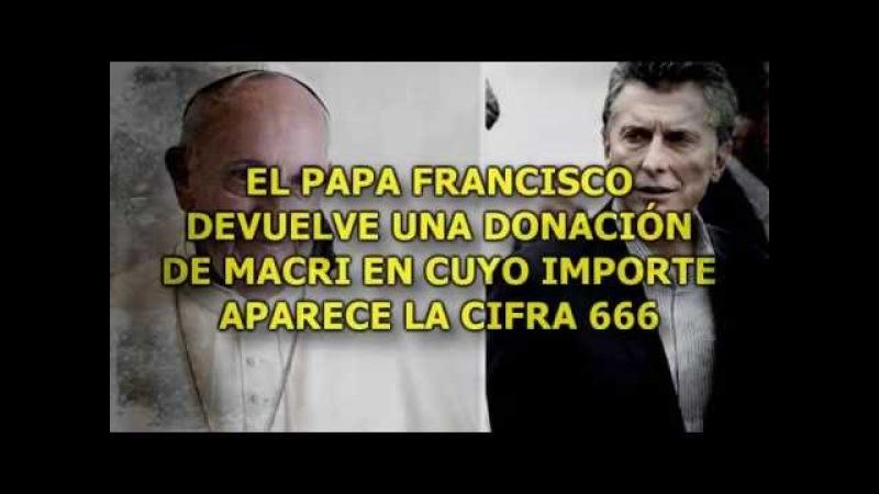 EL PAPA FRANCISCO DEVUELVE UNA DONACIÓN DE MACRI EN CUYA CANTIDAD APARECE LA CIFRA 666