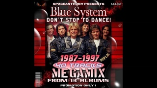 BLUE SYSTEM - DON'T STOP TO DANCE (Megamix By SpaceAnthony)