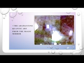 THE ADAMANTINE QUANTIC ART FROM THE MAGIC MIRROR