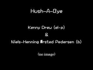 Hush-A-Bye /  Niels Henning Ørsted Pedersen (b) & Kenny Drew (el-p)