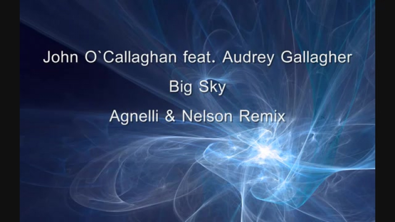John O`Callaghan feat Audrey Gallagher Big Sky Agnelli Nelson Remix