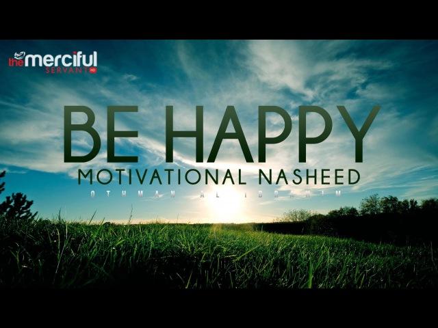 Be Happy Motivational Nasheed Othman Al Ibrahim