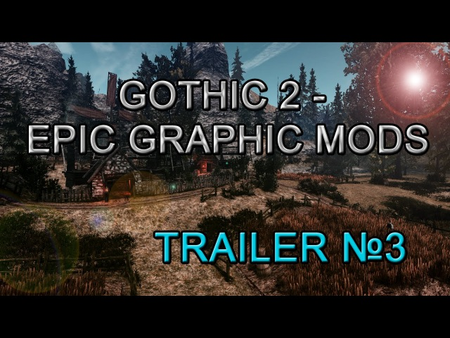 GOTHIC 2 EPIC GRAPHIC MODS TRAILER №3 D3D11 x16 SweetFX Lhiver Edition Max Settings