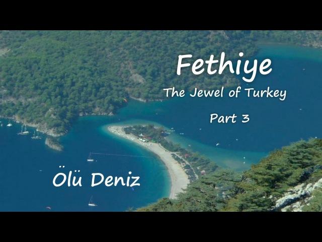 Fethiye, The Jewel of Turkey Part 3 Olu Deniz