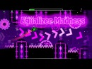 Geometry Dash - Equalizer Madness by R3sp3ctVG Me