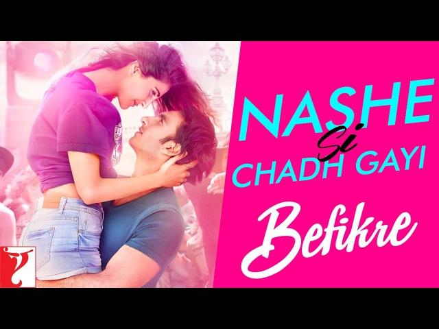 Nashe Si Chadh Gayi Song Befikre Ranveer Singh Vaani Kapoor Arijit Singh смотреть онлайн без регистрации