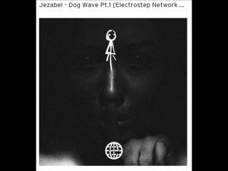 Jezabel - Dog Wave Pt.1 Electrostep Network EXCLUSIVE