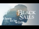 Black Sails Born to be wild