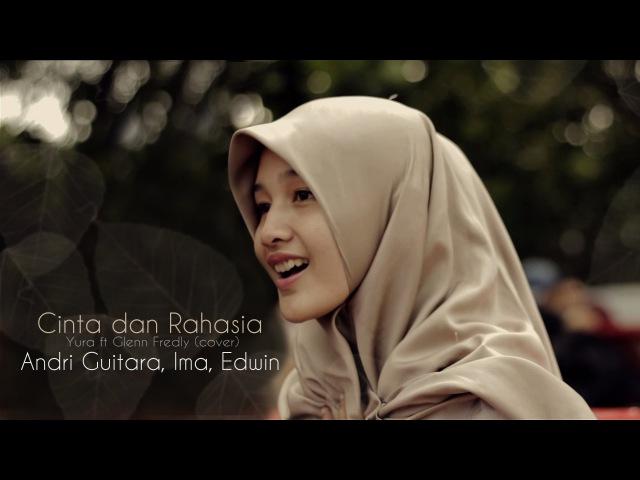 Cinta dan Rahasia Yura ft Glenn Fredly cover by Andri Guitara Edwin Ima