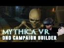 Mythica VR: Co-Op DD campaign builder - Play through custom RPG dungeons as a hero or DM [HTC Vive]