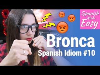 Spanish Idiom #10: Bronca | Spanish Lessons