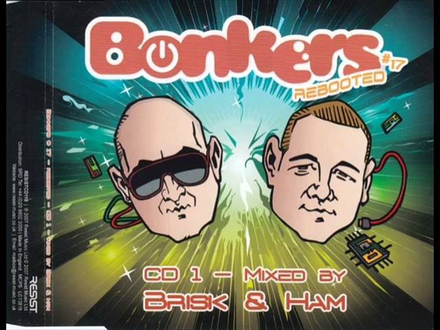 BONKERS VOL 17 CD 1 FULL MIX 72 32 MIN BRISK HAM REBOOTED HD HQ HIGH QUALITY 2007