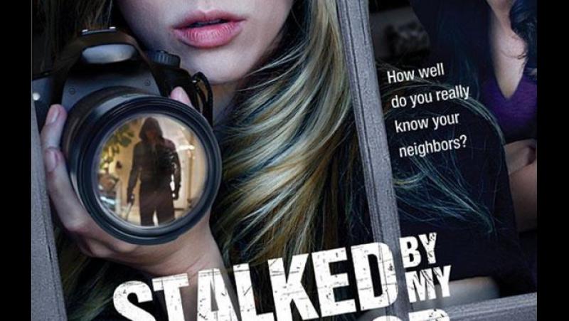 Преследует мой сосед / Stalked by My Neighbor (2015)