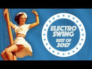Electro Swing Mix - Best of 2017