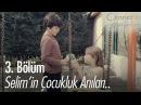 Selim'in çocukluk anıları Cennet'in Gözyaşları 3 Bölüm