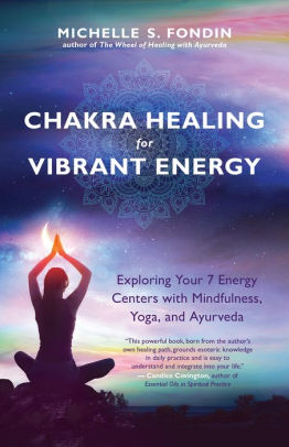 Chakra Healing for Vibrant Energy Exploring Your 7 Energy Centers with Mindfulness Yoga and Ayurveda