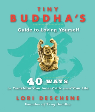 Tiny Buddhas Guide to Loving Yourself 40 Ways to Transform Your Inner Critic and Your Life
