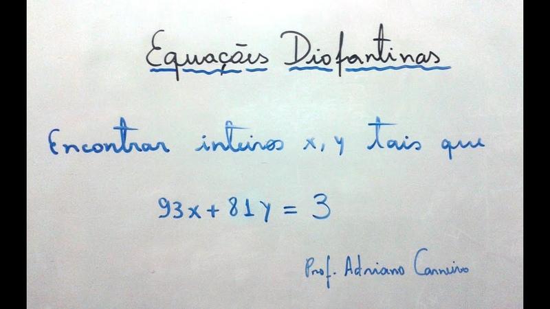 Equações Diofantinas 1ª ordem Prof Ms Adriano Carneiro