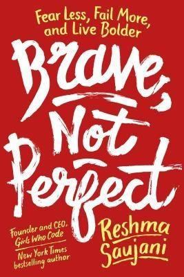 Reshma Saujani] Brave, Not Perfect  Fear Less, Fa