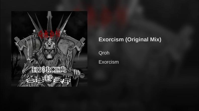 Qroh Exorcism Original Mix