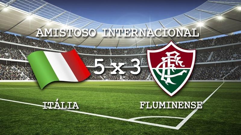 Gols - Itália 5 x 3 Fluminense - Amistoso Internacional - 08/06/2014
