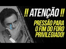 PRESSÃO FORO PRIVILEGIADO PODE ACABAR AINDA ESSE ANO por Rubinho