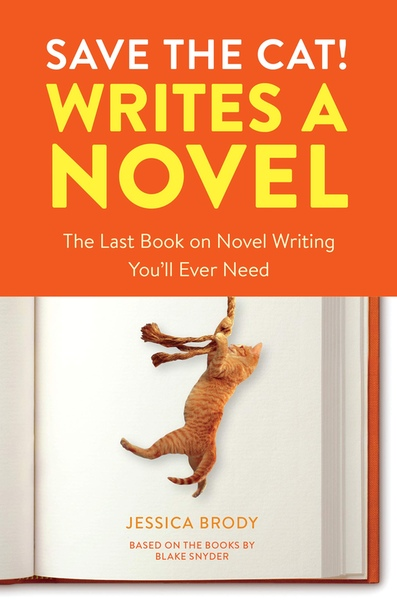 Save the Cat! Writes a Novel The Last Book On Novel Writing You'll Ever Need