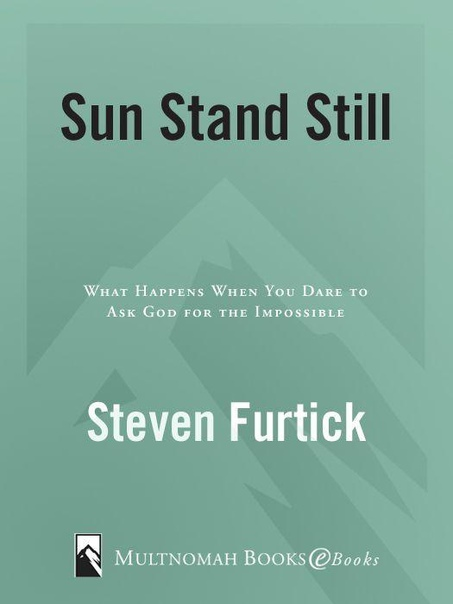 Sun Stand Still What Happens When You Dare to Ask God for the Impossible by Steven Furtick
