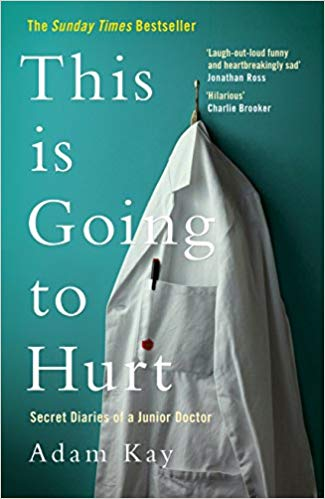 This Is Going to Hurt Secret Diaries of a Junior Doctor by Adam Kay
