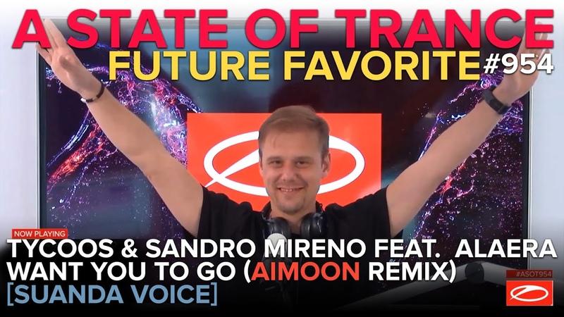 ASOT954 FUTURE FAVORITE Tycoos Sandro Mireno feat Alaera Want You To Go Aimoon Remix
