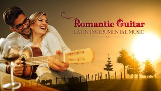 Top 100 Romantic Guitar Love Songs ♥  Best of Latin Guitar Instrumental Relaxing Music