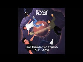 Bad Place Ep. 4- 'Our Handsomer Friend Alex Lange' (feat. David Mazouz & Cameron Kasky)