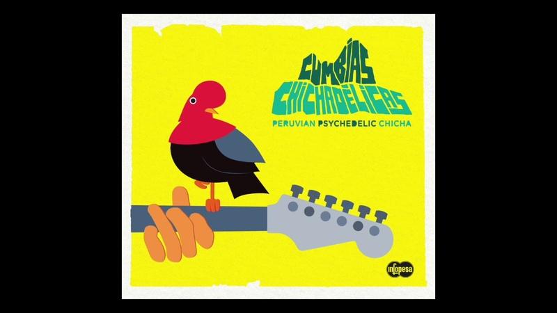 Cumbias Chichadélicas Peruvian Psychedelic Chicha (Infopesa) Disco Completo Full Album