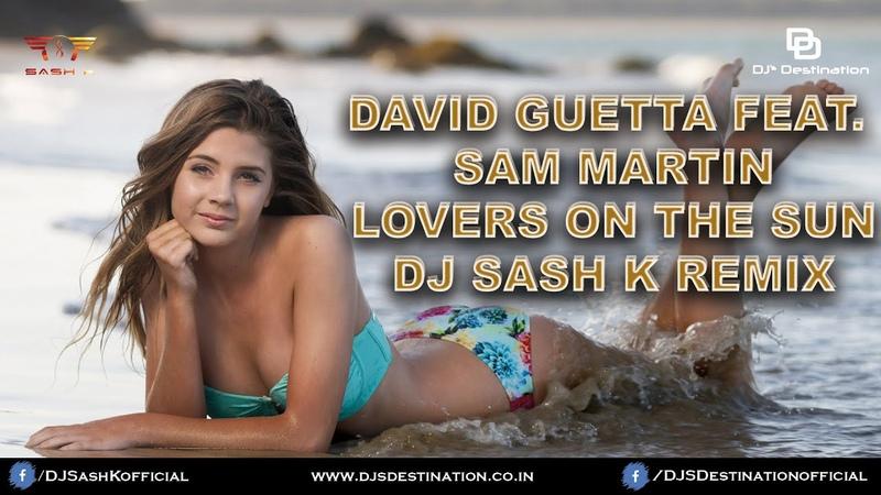 Lovers On The Sun Dj Sash K Remix David Guetta Elektra Vibrations Vol 9 Djs Destination