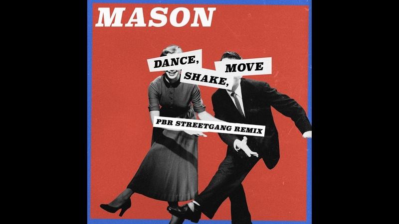 Mason - Dance, Shake, Move (PBR Streetgang Remix)