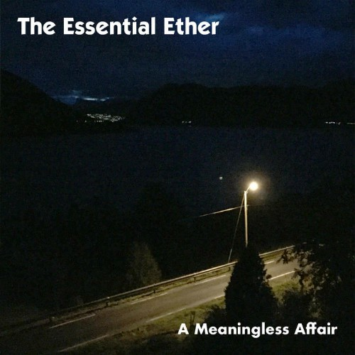 The Essential Ether - A Meaningless Affair