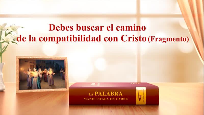 Las palabras del Espíritu Santo | Debes buscar el camino de la compatibilidad con Cristo (Fragmento)